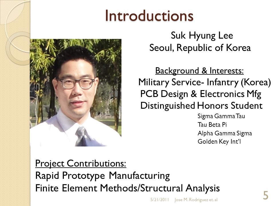 Introductions Suk Hyung Lee Seoul, Republic of Korea Background & Interests: Military Service- Infantry (Korea) PCB Design & Electronics Mfg Distingui
