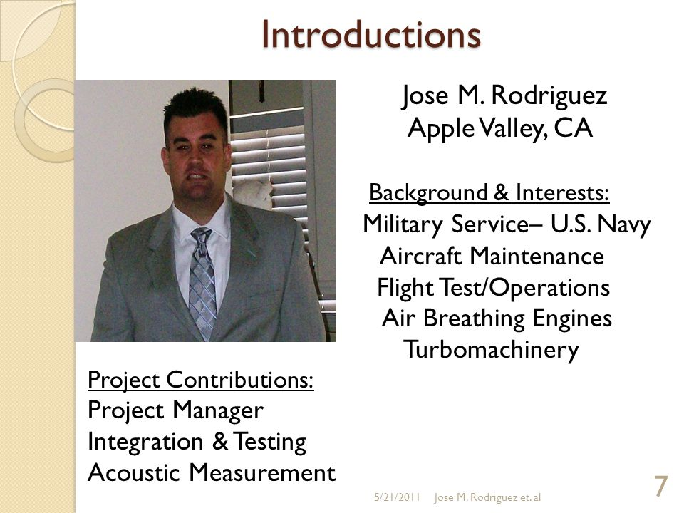 Introductions Jose M. Rodriguez Apple Valley, CA Background & Interests: Military Service– U.S. Navy Aircraft Maintenance Flight Test/Operations Air B