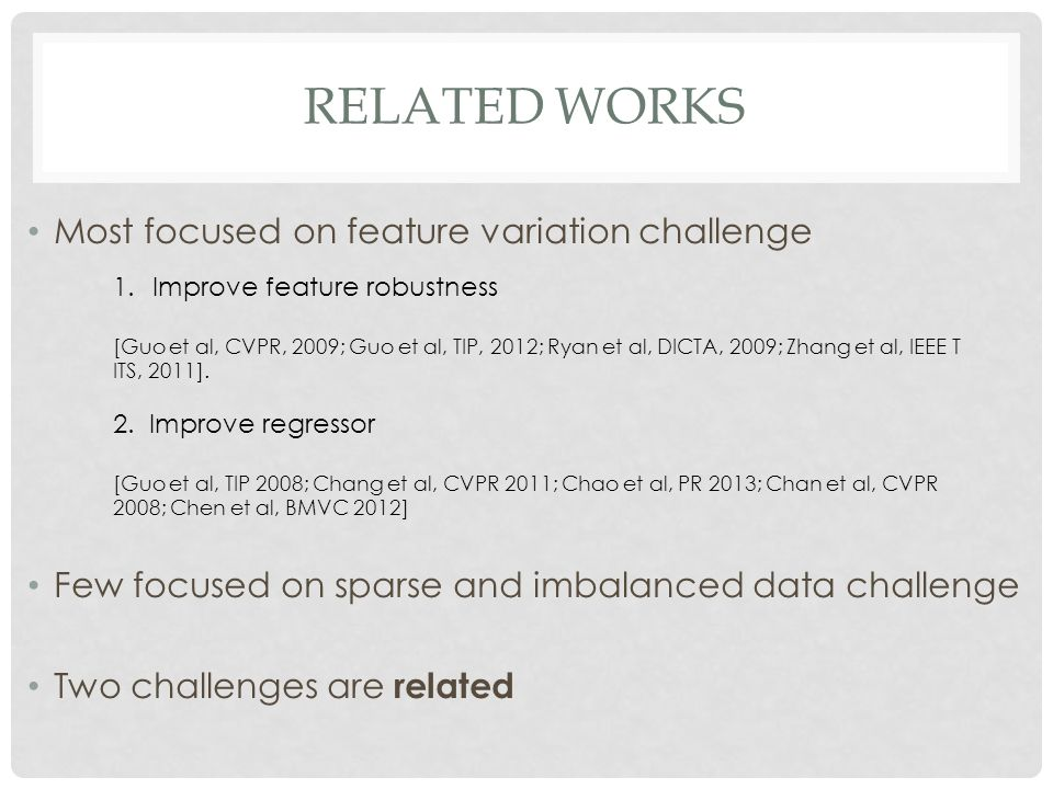 RELATED WORKS Most focused on feature variation challenge Few focused on sparse and imbalanced data challenge Two challenges are related 1.Improve fea