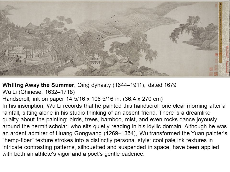 Whiling Away the Summer, Qing dynasty (1644–1911), dated 1679 Wu Li (Chinese, 1632–1718) Handscroll; ink on paper 14 5/16 x 106 5/16 in. (36.4 x 270 c