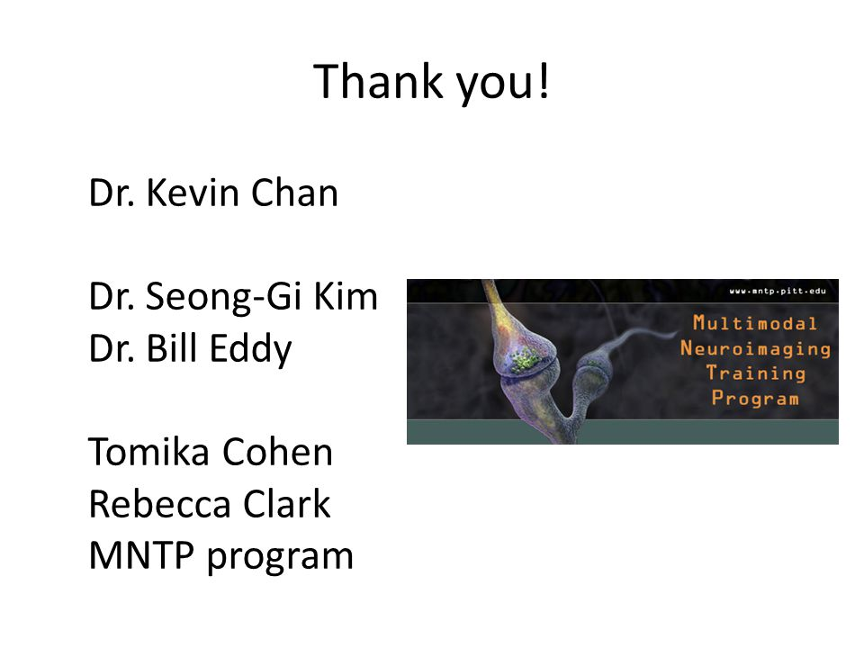 Thank you! Dr. Kevin Chan Dr. Seong-Gi Kim Dr. Bill Eddy Tomika Cohen Rebecca Clark MNTP program