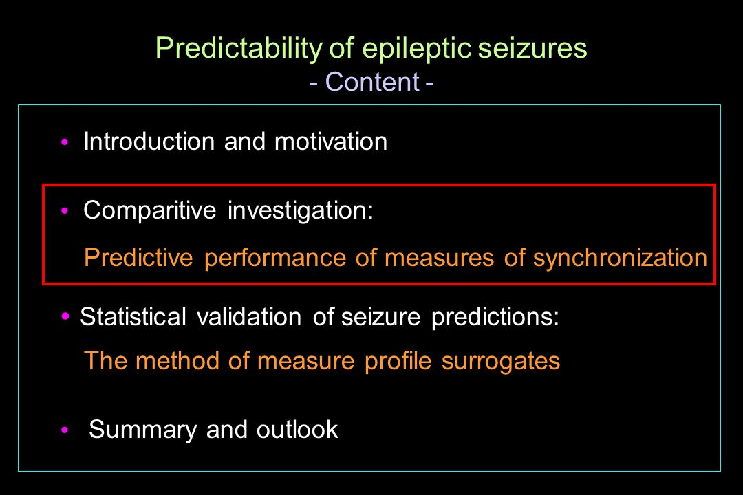  Introduction and motivation  Comparitive investigation: Predictive performance of measures of synchronization  Statistical validation of seizure p
