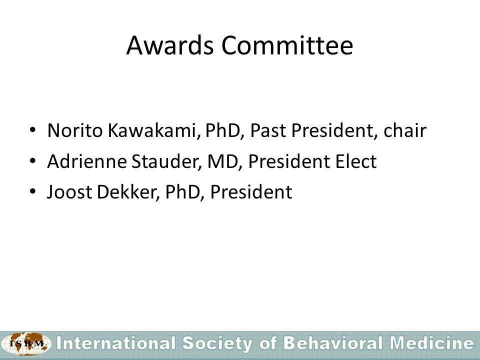 Awards Committee Norito Kawakami, PhD, Past President, chair Adrienne Stauder, MD, President Elect Joost Dekker, PhD, President