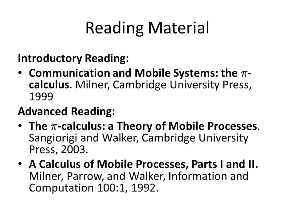 Reading Material Introductory Reading: Communication and Mobile Systems: the ¼ - calculus.