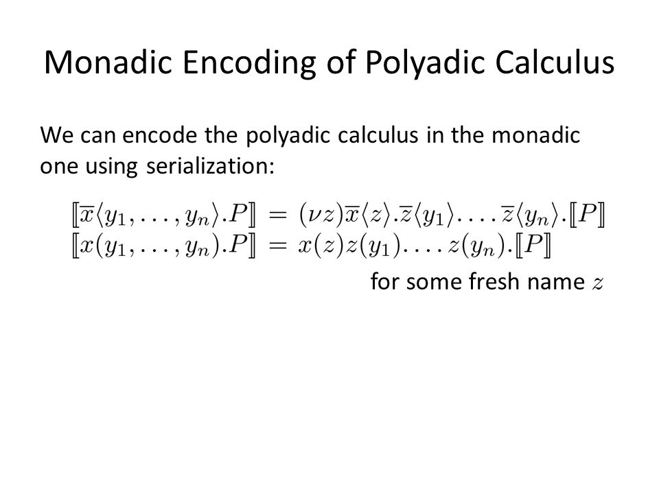 Monadic Encoding of Polyadic Calculus We can encode the polyadic calculus in the monadic one using serialization: for some fresh name z Why is the following encoding incorrect?