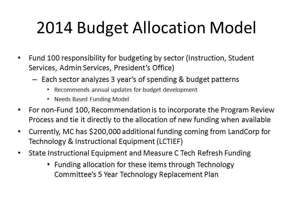 Budget Allocation Funding Categories & Process 1.Program Review Requests – In future, rankings will be completed at Dept/Div level, up through SSI as model depicts – For 2014 and forward, the Program Review Process will drive allocation of funds 2.Developing & Emerging Needs – Key is flexibility, since these represent a new need or opportunity – Current examples: Palo Alto Network Server, Gym Scoreboard, Biology Software, computers for Lunix & Android programing – Needs that arise after Program Review process completed Submit to Dean or Administrative Supervisor, Then to VP of sector – VP will submit to CBAC & then to GAP for allocation consideration – Annual summary report