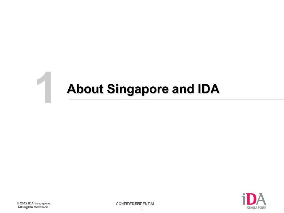 CONFIDENTIAL © 2012 IDA Singapore. All Rights Reserved. 3 CONFIDENTIAL © 2012 IDA Singapore. All Rights Reserved. 1 About Singapore and IDA
