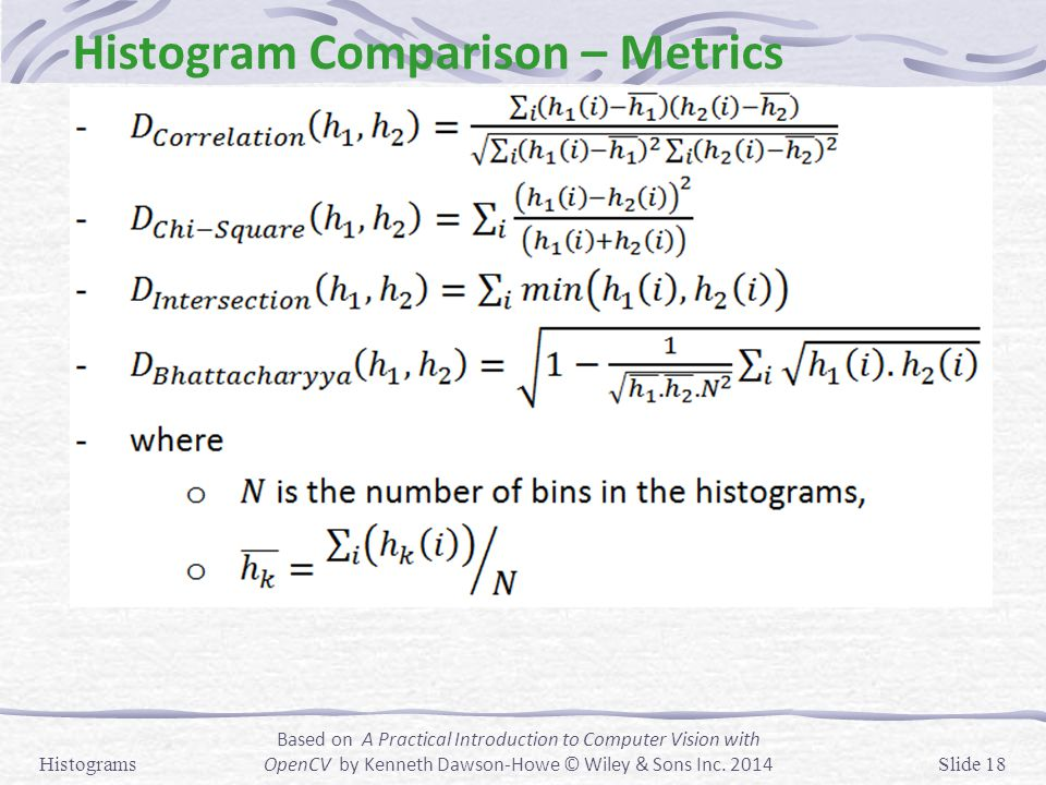 Histogram Comparison – Metrics Histograms Based on A Practical Introduction to Computer Vision with OpenCV by Kenneth Dawson-Howe © Wiley & Sons Inc.