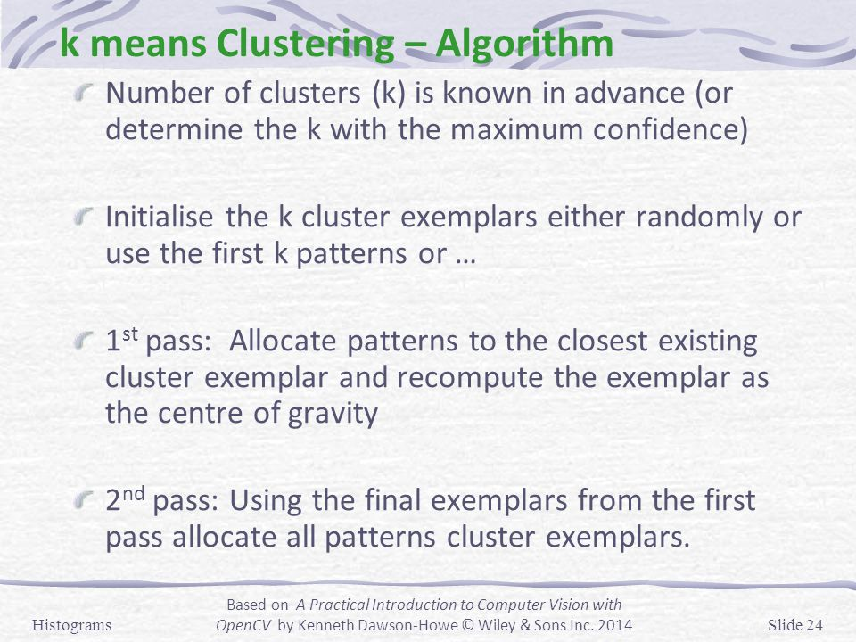 k means Clustering – Algorithm Number of clusters (k) is known in advance (or determine the k with the maximum confidence) Initialise the k cluster ex