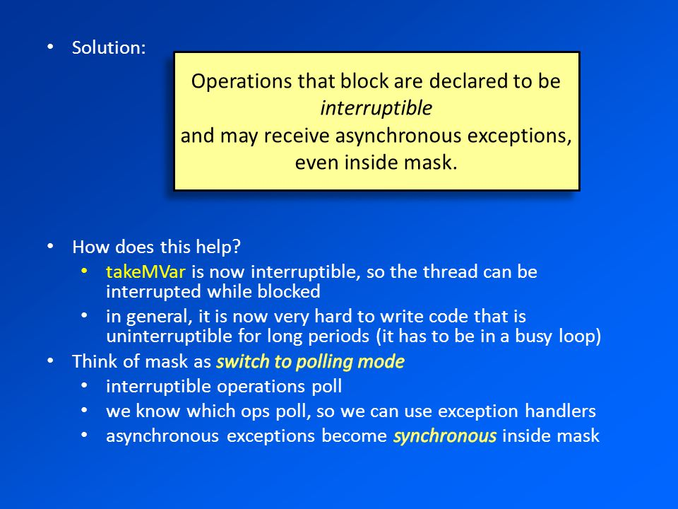 Operations that block are declared to be interruptible and may receive asynchronous exceptions, even inside mask.