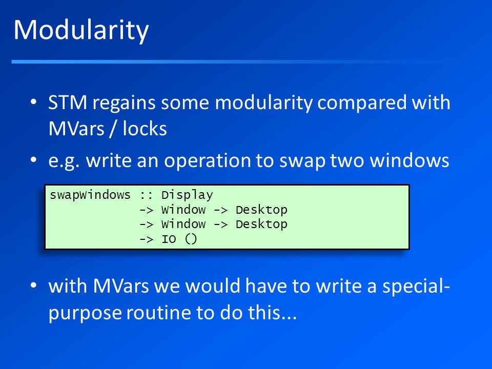 Modularity STM regains some modularity compared with MVars / locks e.g.