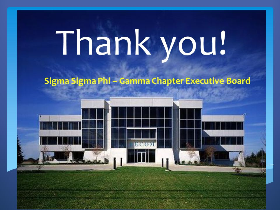 Thank you! Sigma Sigma Phi – Gamma Chapter Executive Board