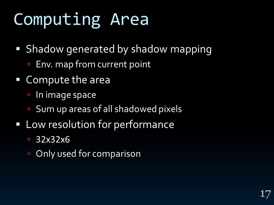 Computing Area  Shadow generated by shadow mapping  Env. map from current point  Compute the area  In image space  Sum up areas of all shadowed p