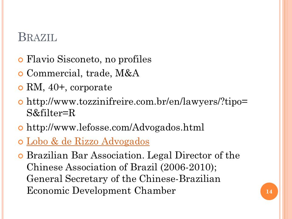 B RAZIL Flavio Sisconeto, no profiles Commercial, trade, M&A RM, 40+, corporate http://www.tozzinifreire.com.br/en/lawyers/?tipo= S&filter=R http://ww