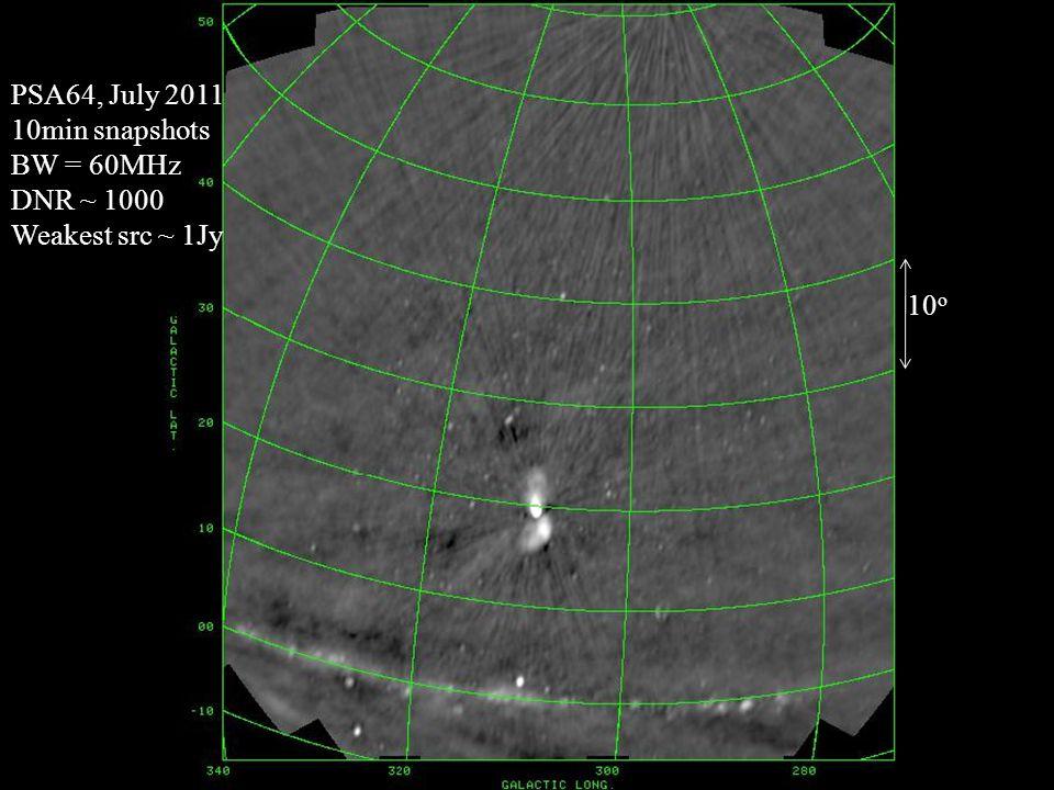 PSA64, July 2011 10min snapshots BW = 60MHz DNR ~ 1000 Weakest src ~ 1Jy 10 o