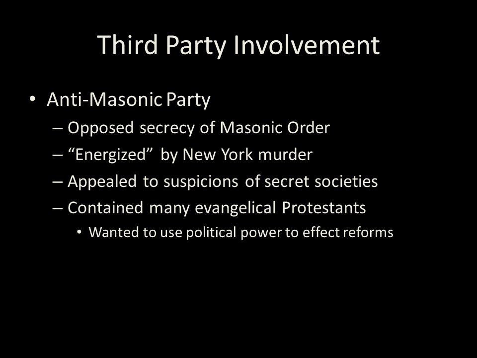 "Third Party Involvement Anti-Masonic Party – Opposed secrecy of Masonic Order – ""Energized"" by New York murder – Appealed to suspicions of secret soci"