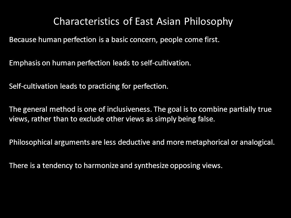 Characteristics of East Asian Philosophy Because human perfection is a basic concern, people come first.
