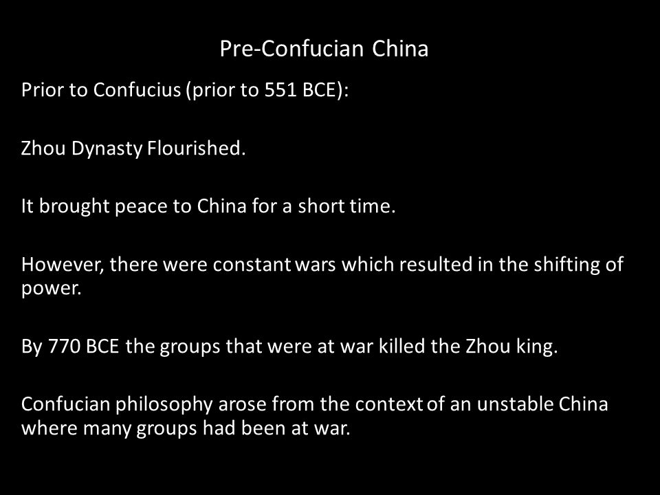 Pre-Confucian China Prior to Confucius (prior to 551 BCE): Zhou Dynasty Flourished.
