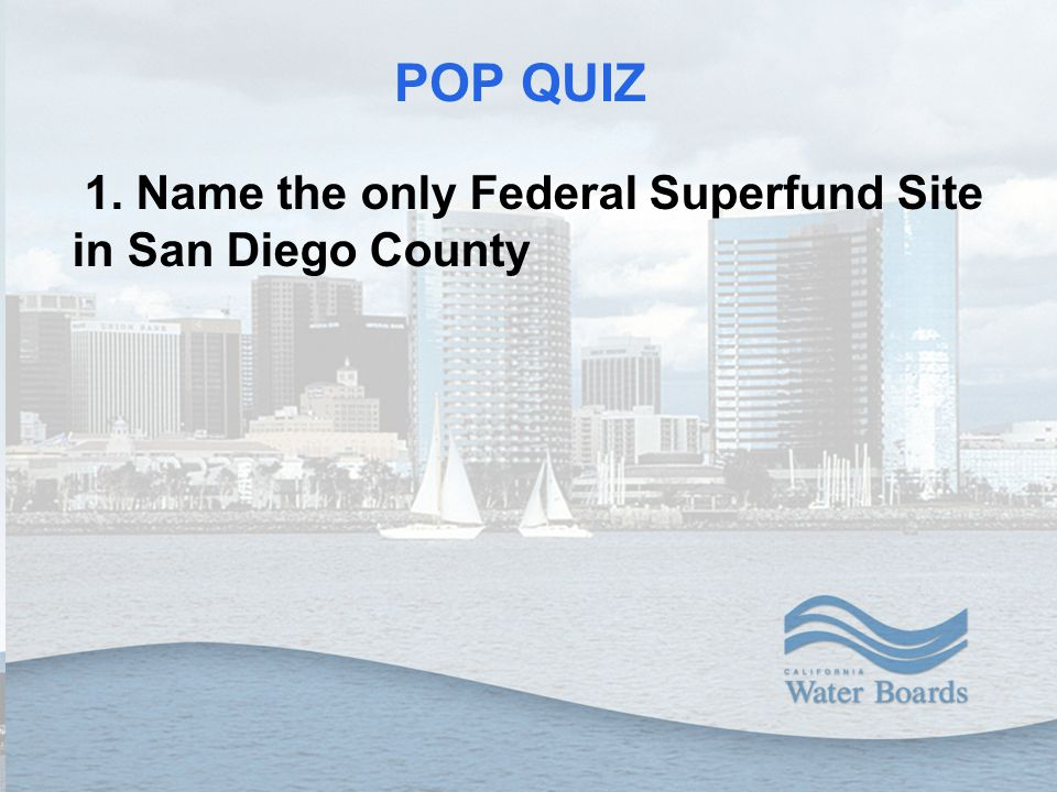 1. Name the only Federal Superfund Site in San Diego County