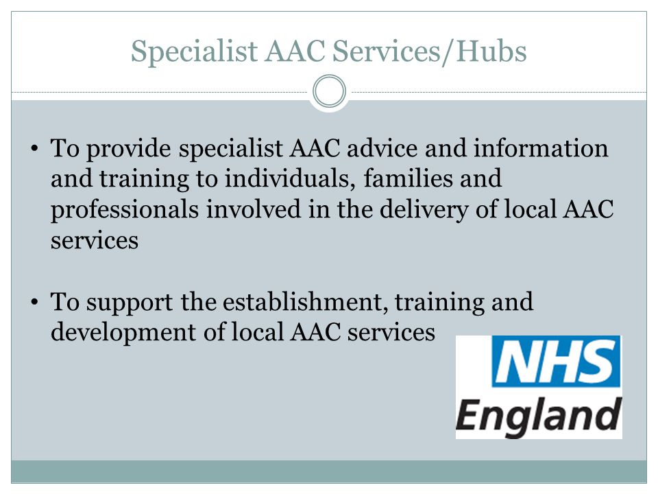 To provide specialist AAC advice and information and training to individuals, families and professionals involved in the delivery of local AAC service