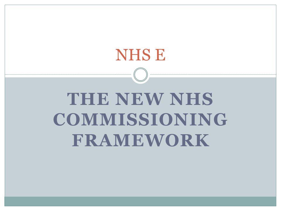 THE NEW NHS COMMISSIONING FRAMEWORK NHS E
