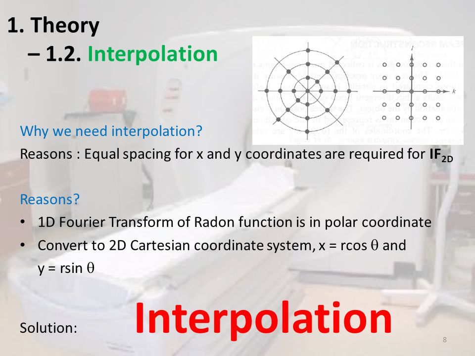 1. Theory – 1.2. Interpolation Why we need interpolation? Reasons : Equal spacing for x and y coordinates are required for IF 2D Reasons? 1D Fourier T