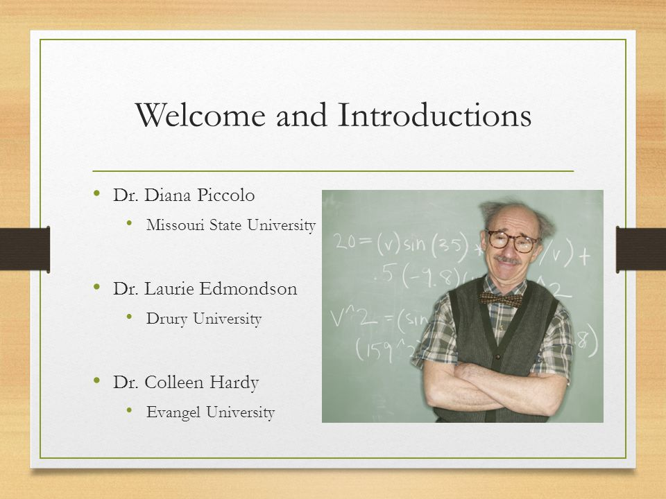 Welcome and Introductions Dr. Diana Piccolo Missouri State University Dr.