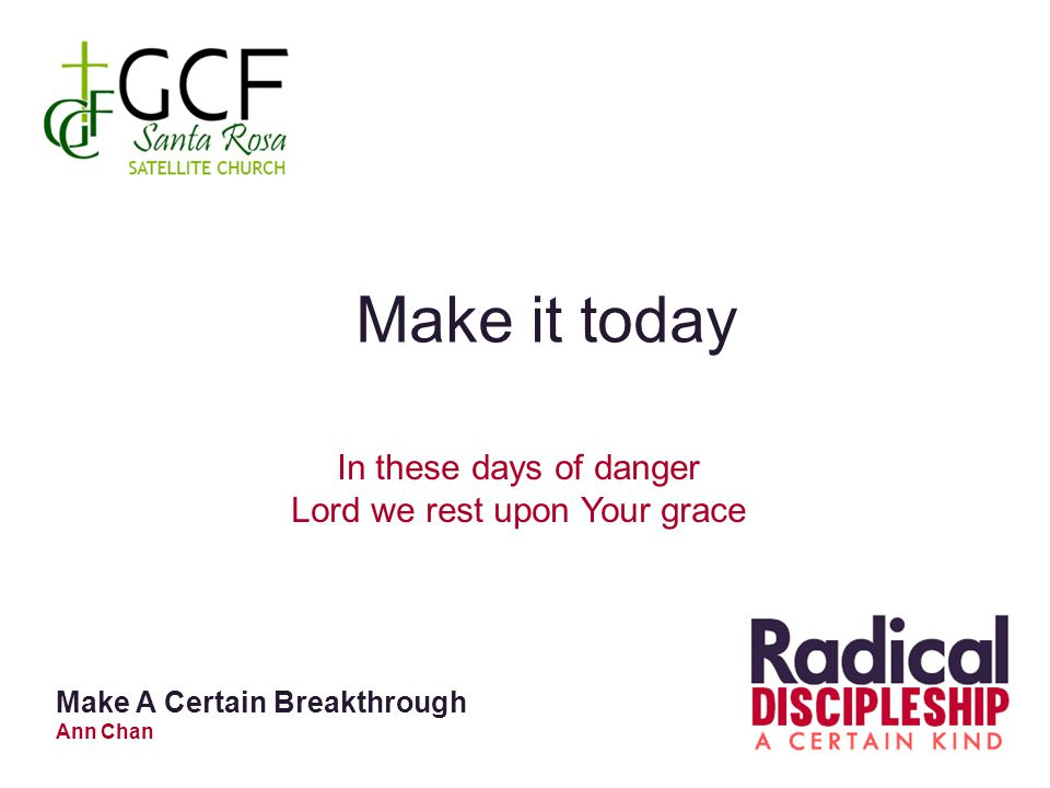 Make it today In these days of danger Lord we rest upon Your grace Make A Certain Breakthrough Ann Chan
