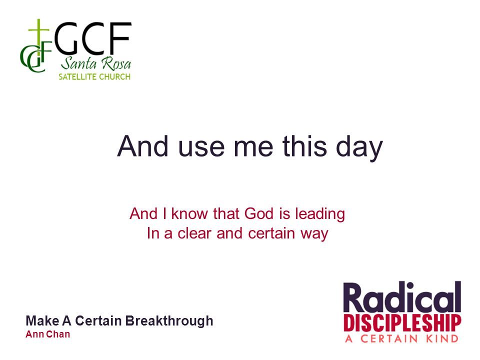 And use me this day And I know that God is leading In a clear and certain way Make A Certain Breakthrough Ann Chan