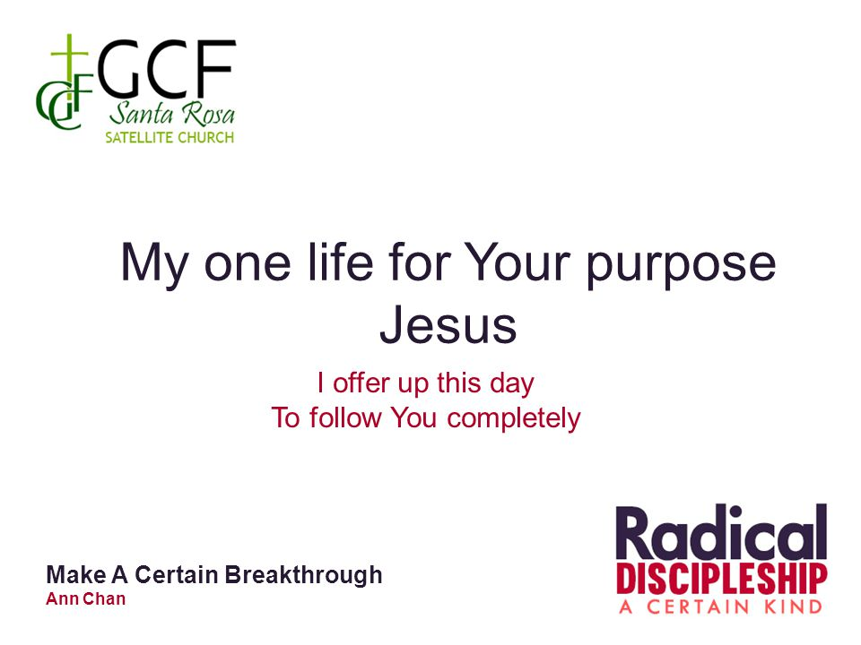 My one life for Your purpose Jesus I offer up this day To follow You completely Make A Certain Breakthrough Ann Chan