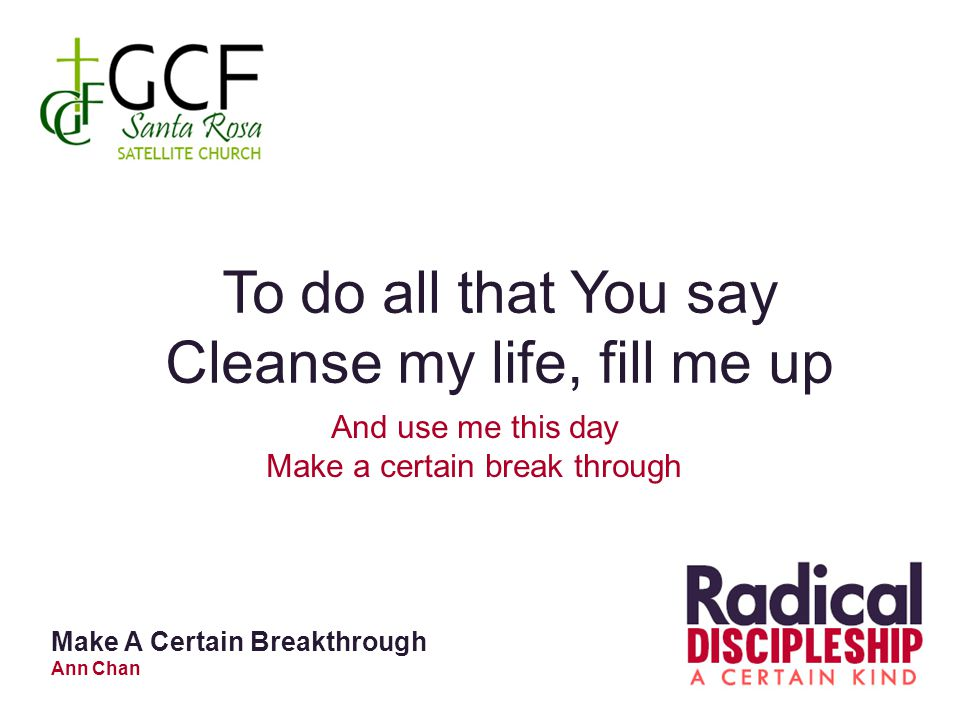 To do all that You say Cleanse my life, fill me up And use me this day Make a certain break through Make A Certain Breakthrough Ann Chan