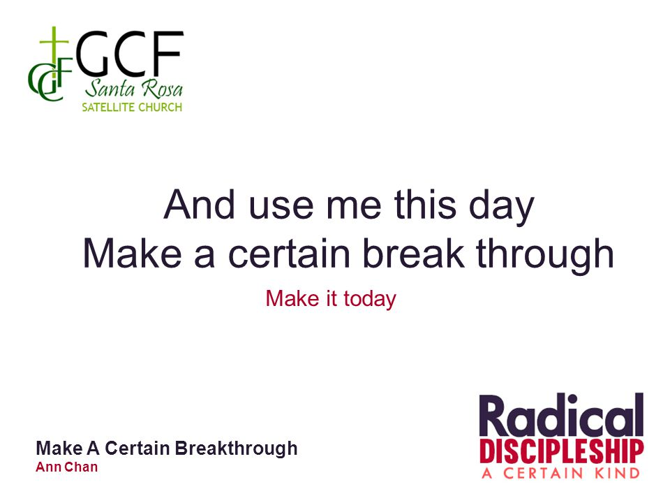 And use me this day Make a certain break through Make it today Make A Certain Breakthrough Ann Chan