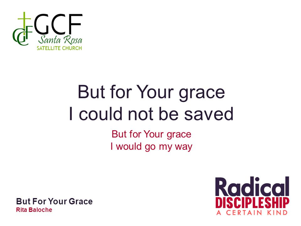 But for Your grace I could not be saved But for Your grace I would go my way But For Your Grace Rita Baloche