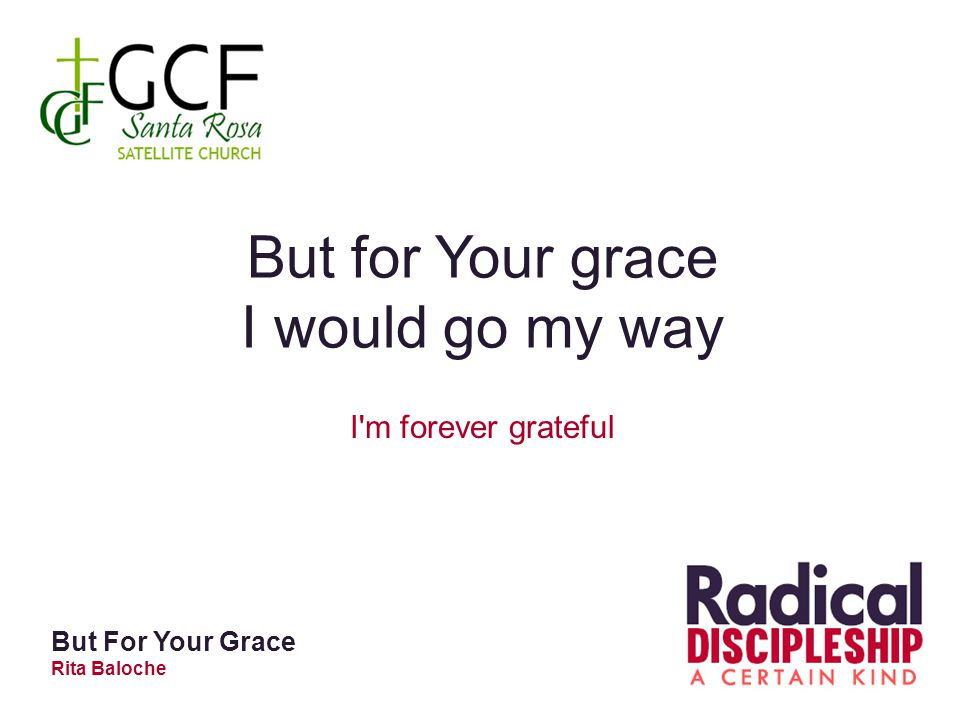 But for Your grace I would go my way I'm forever grateful But For Your Grace Rita Baloche