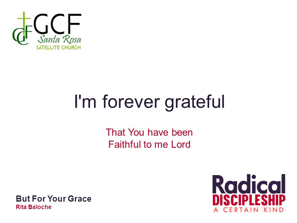 I'm forever grateful That You have been Faithful to me Lord But For Your Grace Rita Baloche