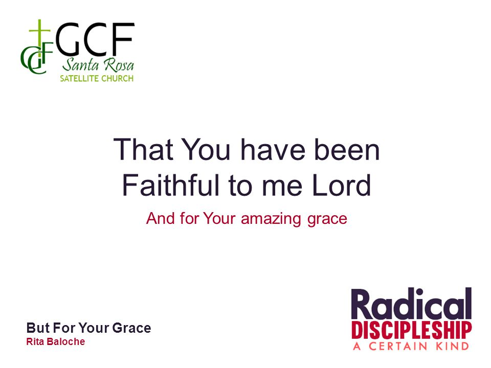 That You have been Faithful to me Lord And for Your amazing grace But For Your Grace Rita Baloche
