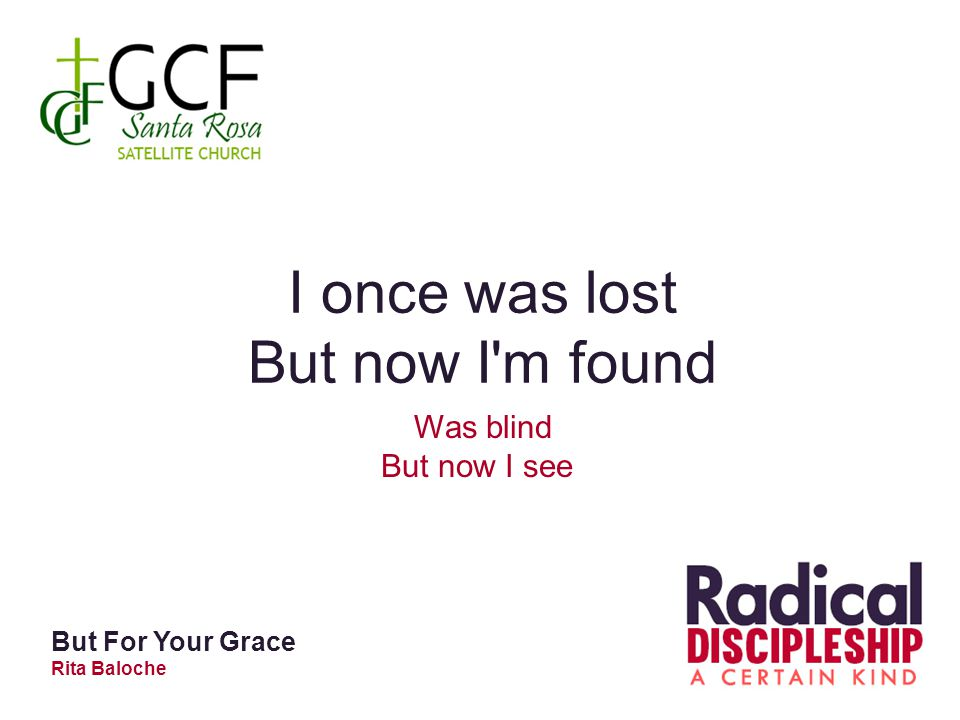 I once was lost But now I m found Was blind But now I see But For Your Grace Rita Baloche