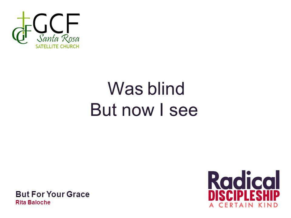 Was blind But now I see But For Your Grace Rita Baloche