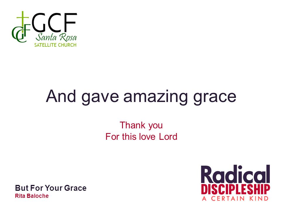 And gave amazing grace Thank you For this love Lord But For Your Grace Rita Baloche