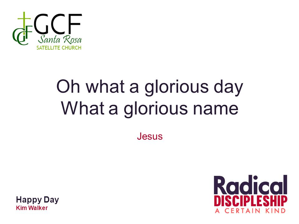 Happy Day Kim Walker Oh what a glorious day What a glorious name Jesus