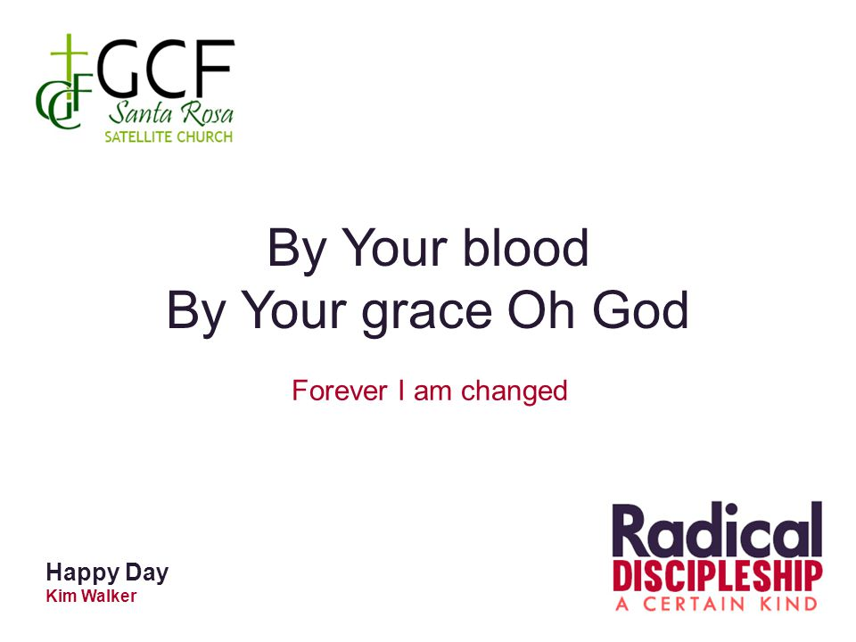 Happy Day Kim Walker By Your blood By Your grace Oh God Forever I am changed