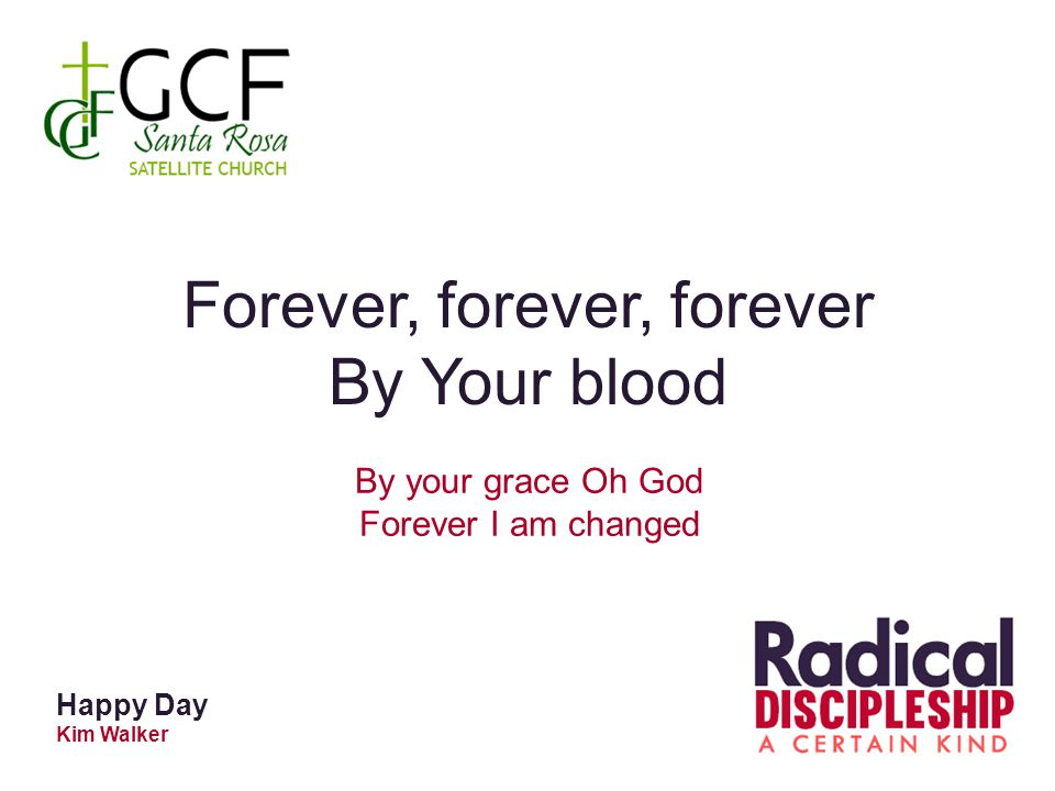 Happy Day Kim Walker Forever, forever, forever By Your blood By your grace Oh God Forever I am changed