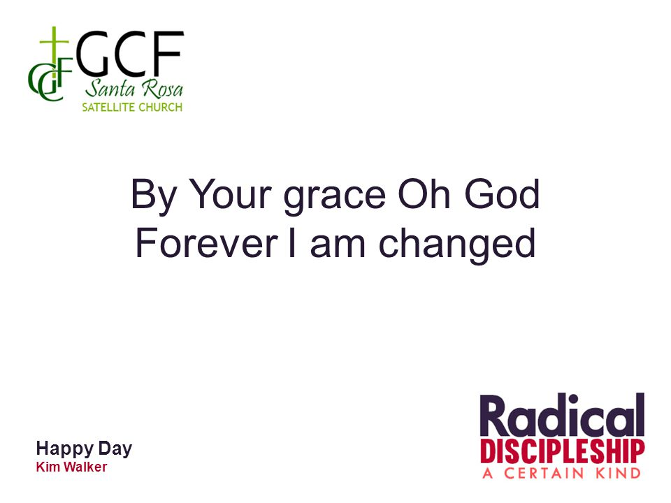 Happy Day Kim Walker By Your grace Oh God Forever I am changed