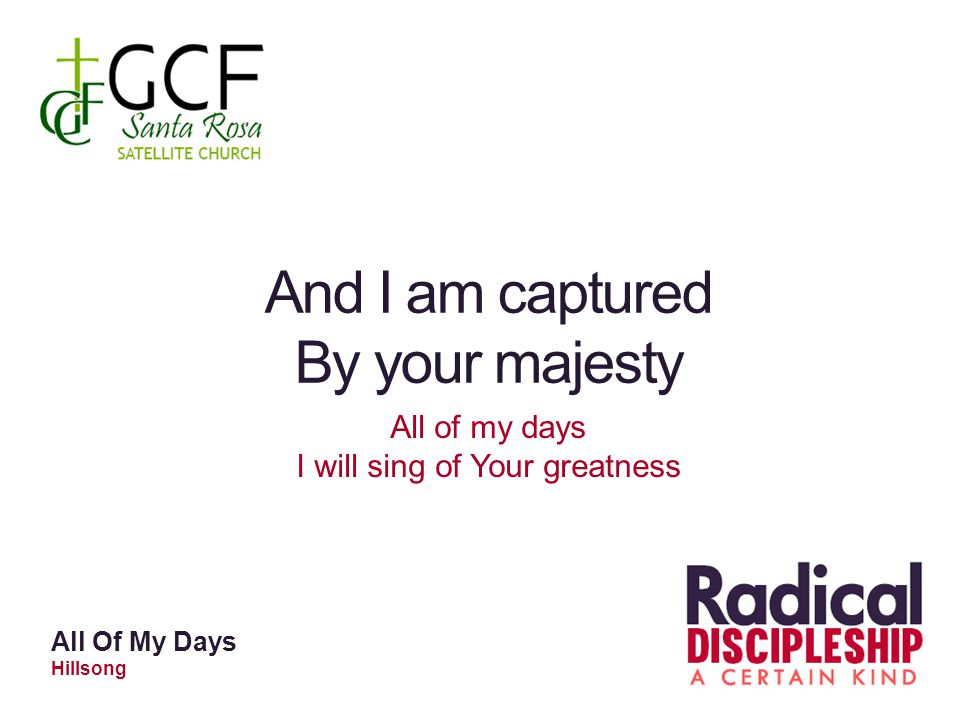 And I am captured By your majesty All of my days I will sing of Your greatness All Of My Days Hillsong