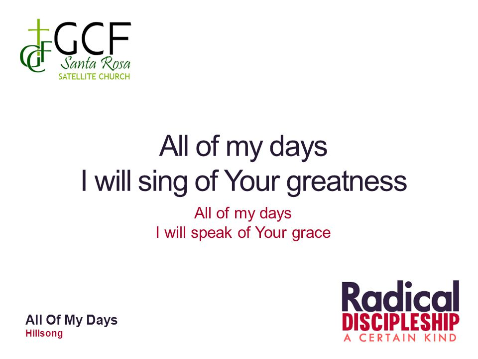 All of my days I will sing of Your greatness All of my days I will speak of Your grace All Of My Days Hillsong