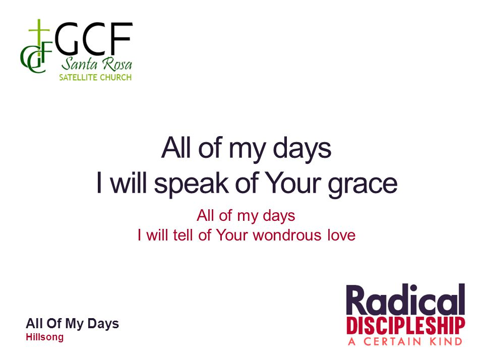All of my days I will speak of Your grace All of my days I will tell of Your wondrous love All Of My Days Hillsong