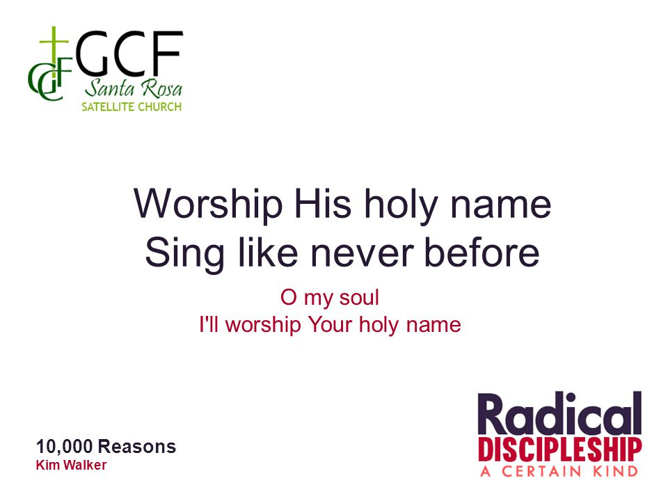 Worship His holy name Sing like never before O my soul I'll worship Your holy name 10,000 Reasons Kim Walker