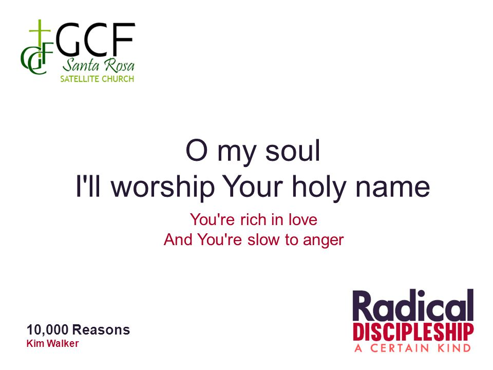 O my soul I ll worship Your holy name You re rich in love And You re slow to anger 10,000 Reasons Kim Walker
