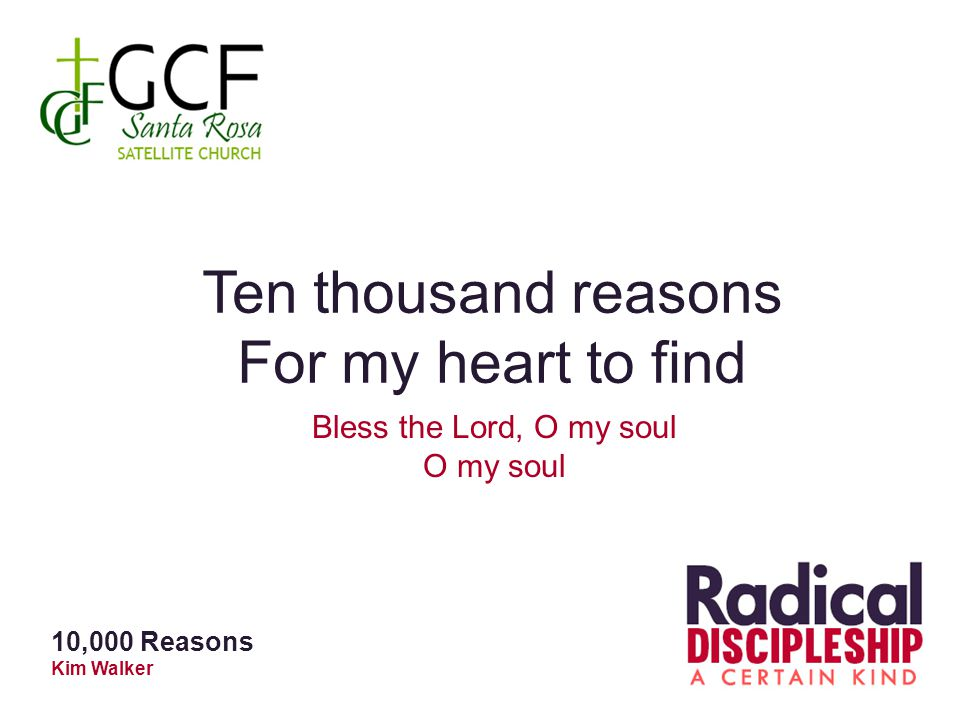 Ten thousand reasons For my heart to find Bless the Lord, O my soul O my soul 10,000 Reasons Kim Walker