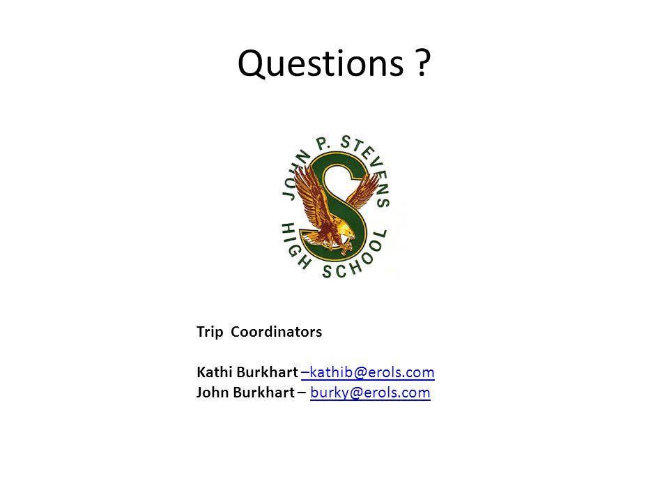 Questions ? Trip Coordinators Kathi Burkhart –kathib@erols.com–kathib@erols.com John Burkhart – burky@erols.comburky@erols.com